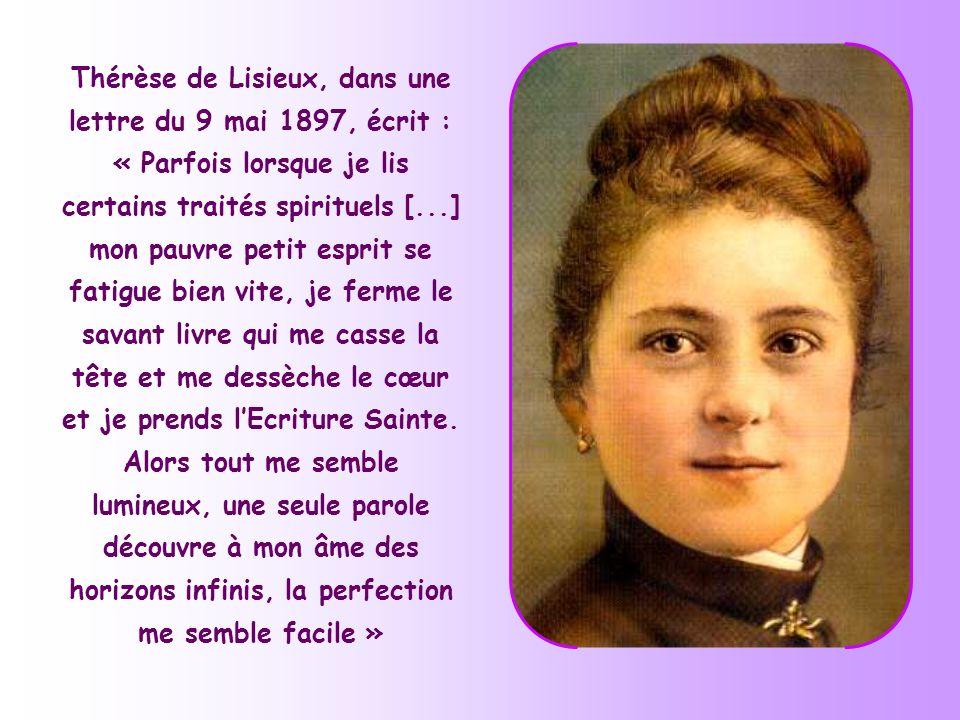 Thérèse de Lisieux, dans une lettre du 9 mai 1897, écrit : « Parfois lorsque je lis certains traités spirituels [...] mon pauvre petit esprit se fatigue bien vite, je ferme le savant livre qui me casse la tête et me dessèche le cœur et je prends l'Ecriture Sainte.